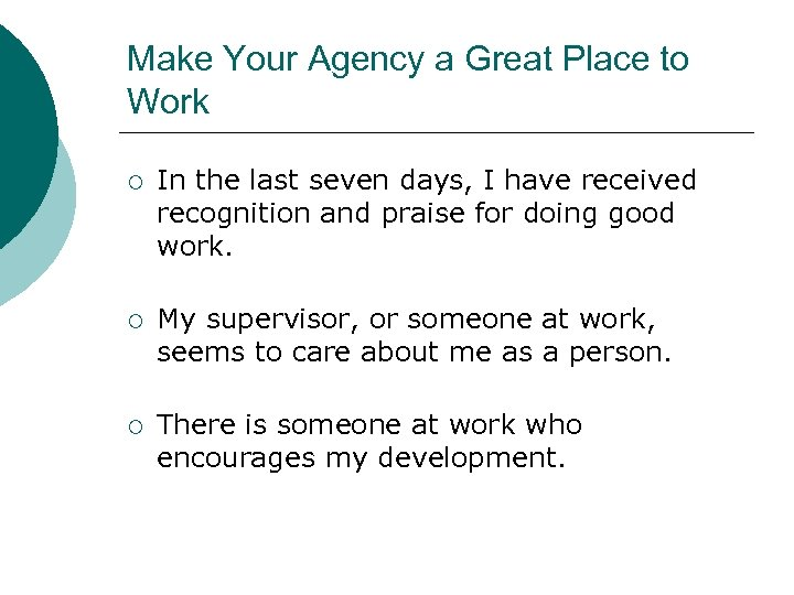 Make Your Agency a Great Place to Work ¡ In the last seven days,