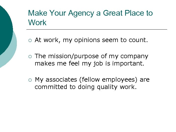 Make Your Agency a Great Place to Work ¡ At work, my opinions seem
