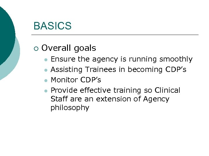 BASICS ¡ Overall goals l l Ensure the agency is running smoothly Assisting Trainees