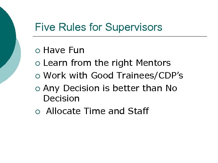 Five Rules for Supervisors Have Fun ¡ Learn from the right Mentors ¡ Work