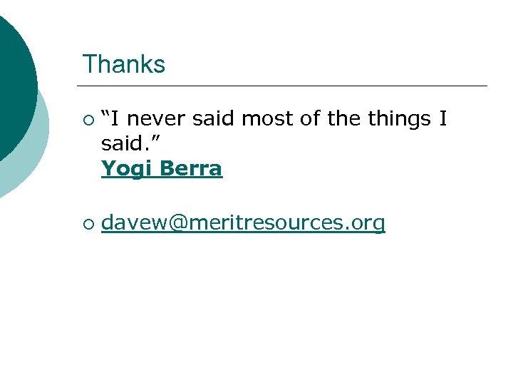 "Thanks ¡ ¡ ""I never said most of the things I said. "" Yogi"