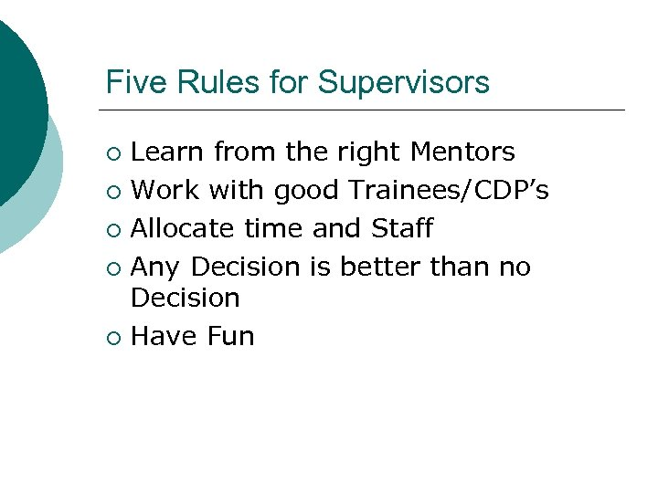 Five Rules for Supervisors Learn from the right Mentors ¡ Work with good Trainees/CDP's