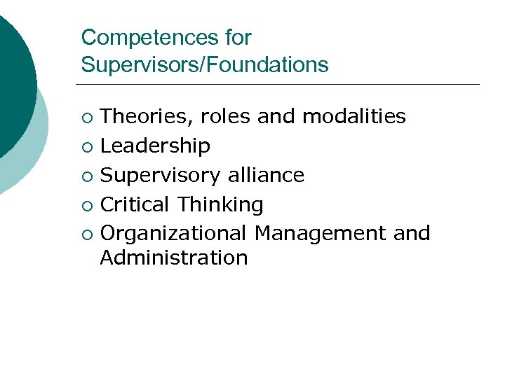 Competences for Supervisors/Foundations Theories, roles and modalities ¡ Leadership ¡ Supervisory alliance ¡ Critical