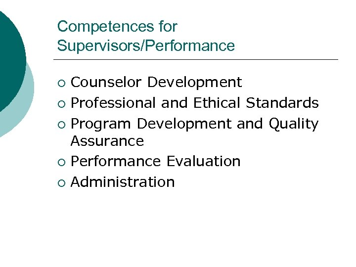 Competences for Supervisors/Performance Counselor Development ¡ Professional and Ethical Standards ¡ Program Development and
