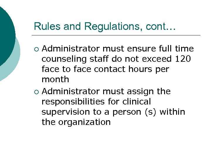 Rules and Regulations, cont… Administrator must ensure full time counseling staff do not exceed