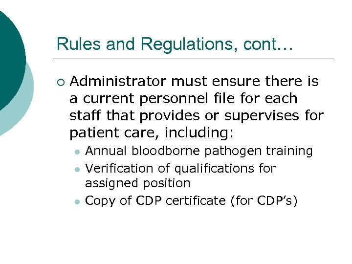 Rules and Regulations, cont… ¡ Administrator must ensure there is a current personnel file