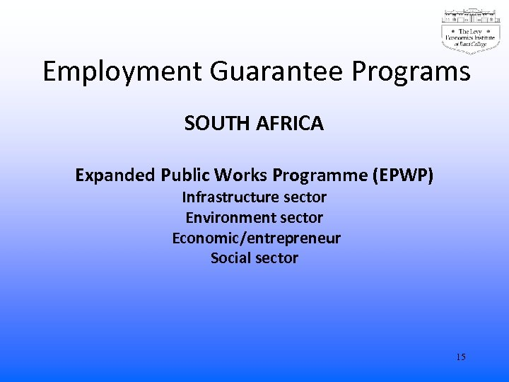 Employment Guarantee Programs SOUTH AFRICA Expanded Public Works Programme (EPWP) Infrastructure sector Environment sector