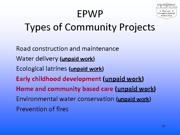 EPWP Types of Community Projects Road construction and maintenance Water delivery (unpaid work) Ecological