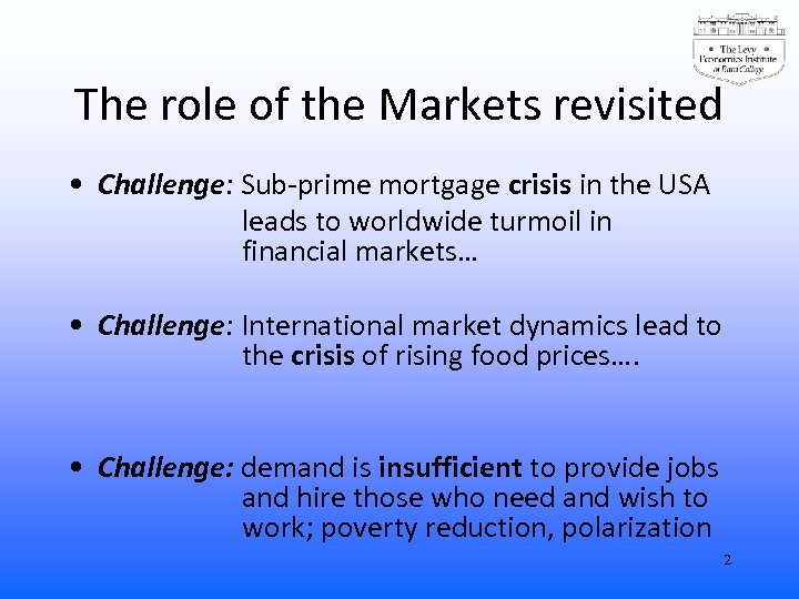 The role of the Markets revisited • Challenge: Sub-prime mortgage crisis in the USA