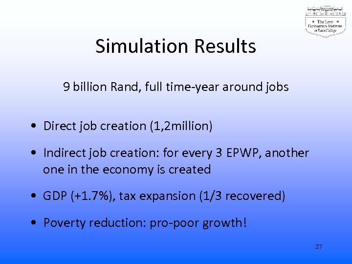 Simulation Results 9 billion Rand, full time-year around jobs • Direct job creation (1,