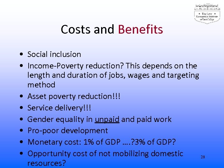 Costs and Benefits • Social inclusion • Income-Poverty reduction? This depends on the length