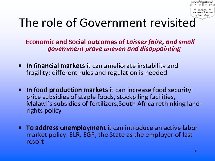 The role of Government revisited Economic and Social outcomes of Laissez faire, and small