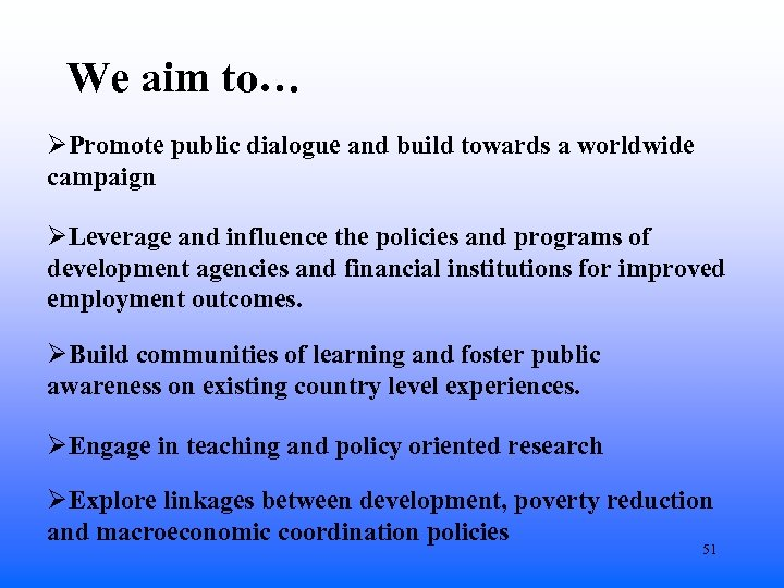 We aim to… ØPromote public dialogue and build towards a worldwide campaign ØLeverage and