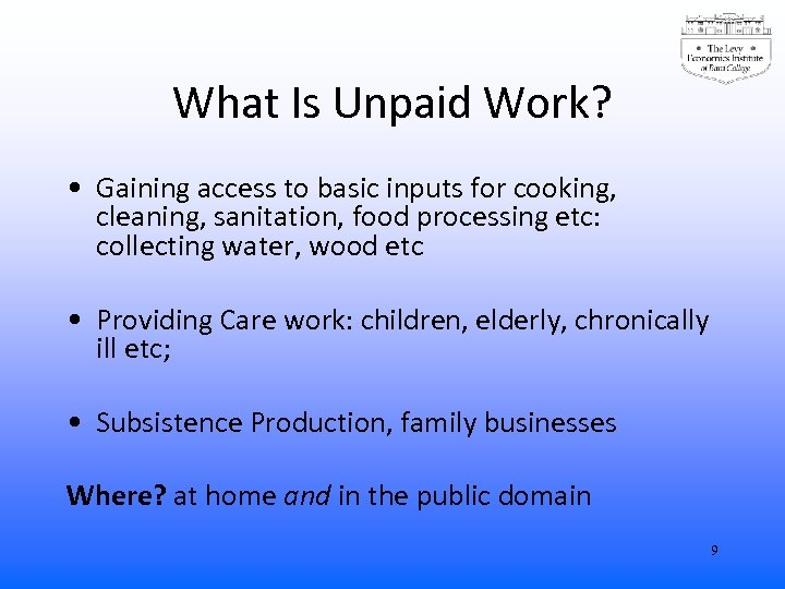 What Is Unpaid Work? • Gaining access to basic inputs for cooking, cleaning, sanitation,