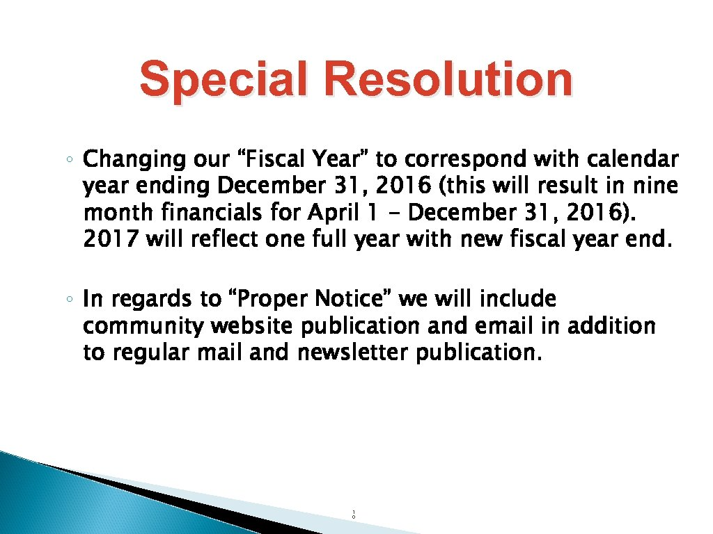 "Special Resolution ◦ Changing our ""Fiscal Year"" to correspond with calendar year ending December"