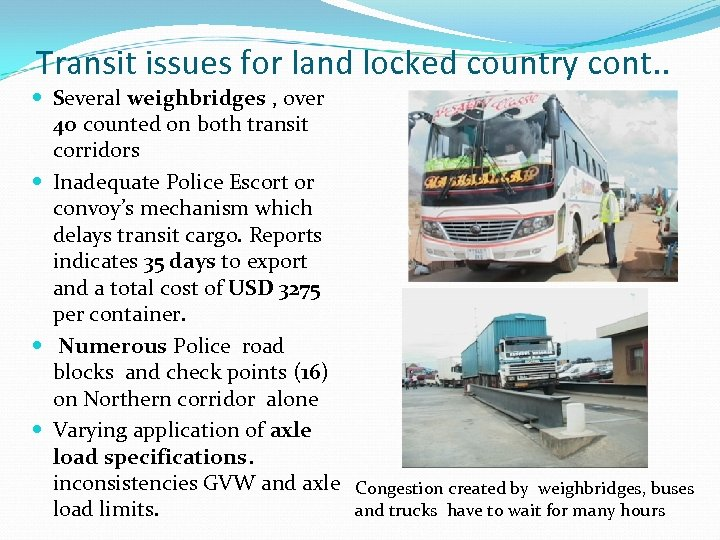 Transit issues for land locked country cont. . Several weighbridges , over 4 o
