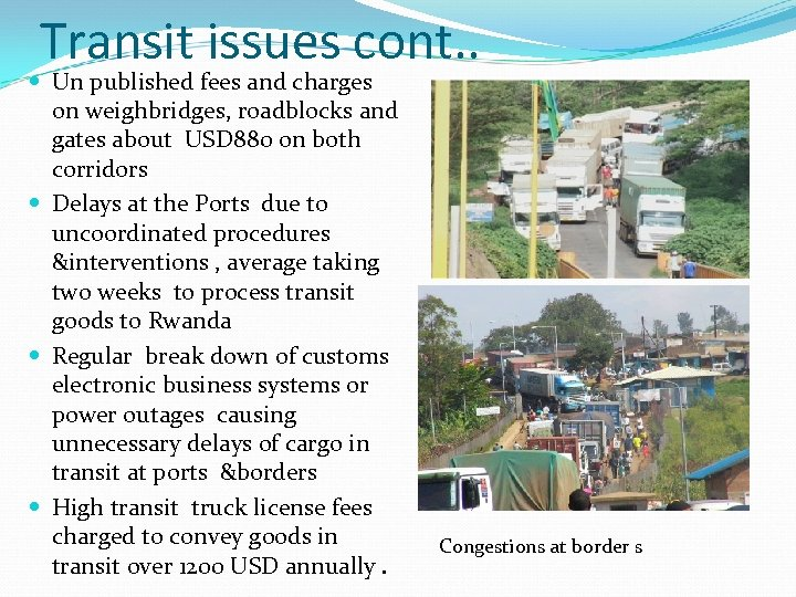 Transit issues cont. . Un published fees and charges on weighbridges, roadblocks and gates