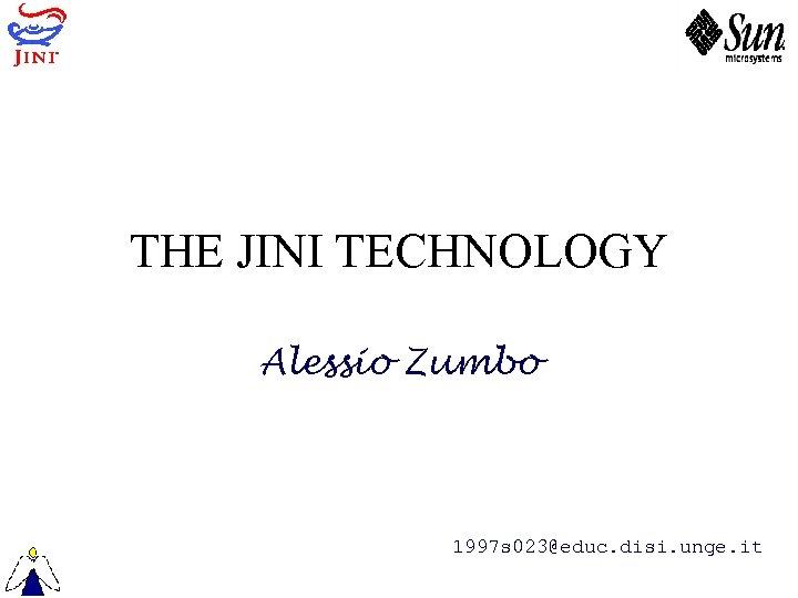 THE JINI TECHNOLOGY Alessio Zumbo 1997 s 023@educ. disi. unge. it