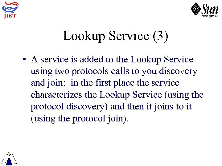 Lookup Service (3) • A service is added to the Lookup Service using two