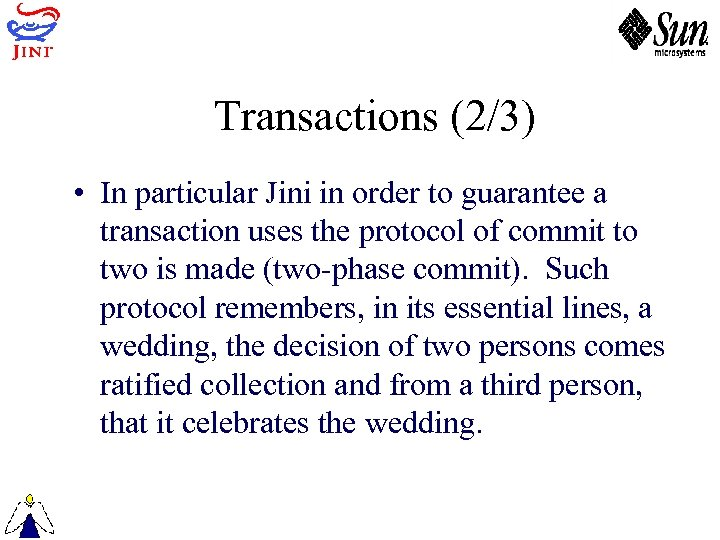 Transactions (2/3) • In particular Jini in order to guarantee a transaction uses the