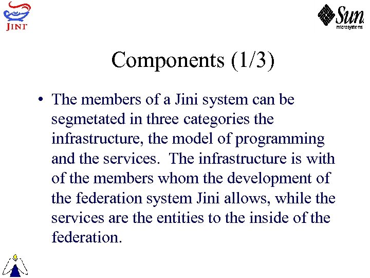 Components (1/3) • The members of a Jini system can be segmetated in three