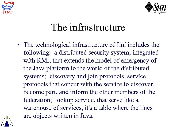 The infrastructure • The technological infrastructure of Jini includes the following: a distributed security