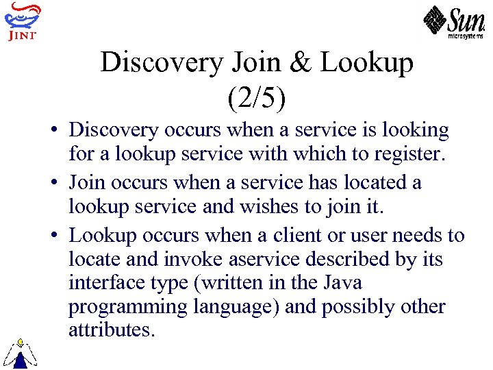 Discovery Join & Lookup (2/5) • Discovery occurs when a service is looking for
