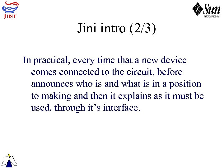 Jini intro (2/3) In practical, every time that a new device comes connected to