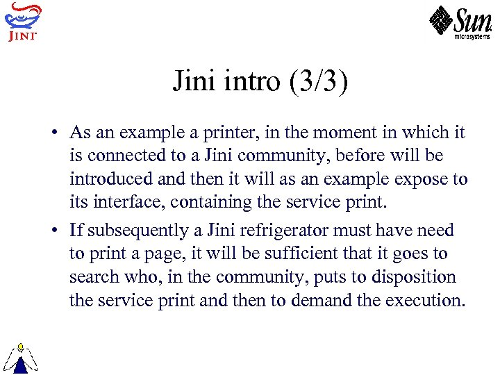 Jini intro (3/3) • As an example a printer, in the moment in which