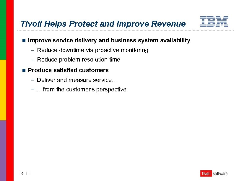 Tivoli Helps Protect and Improve Revenue n Improve service delivery and business system availability