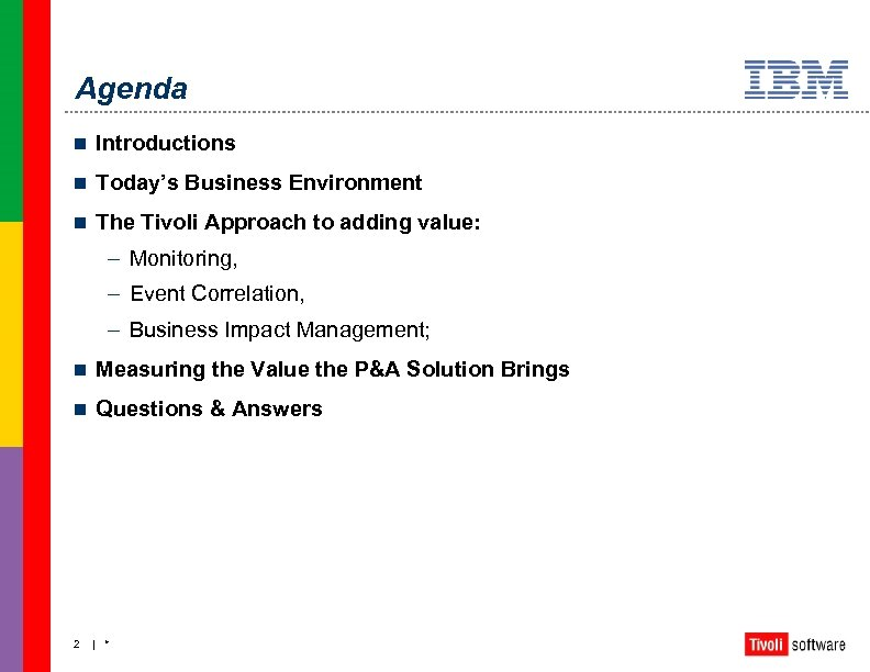 Agenda n Introductions n Today's Business Environment n The Tivoli Approach to adding value: