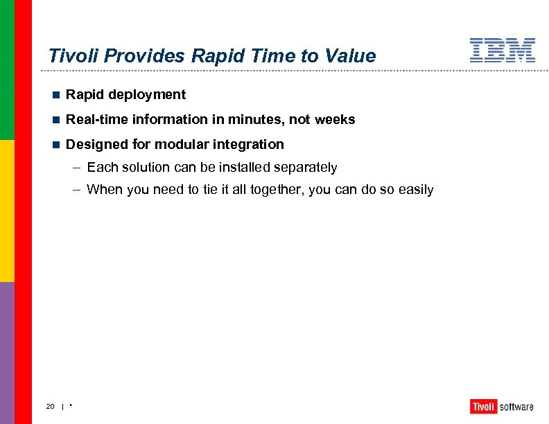 Tivoli Provides Rapid Time to Value n Rapid deployment n Real-time information in minutes,