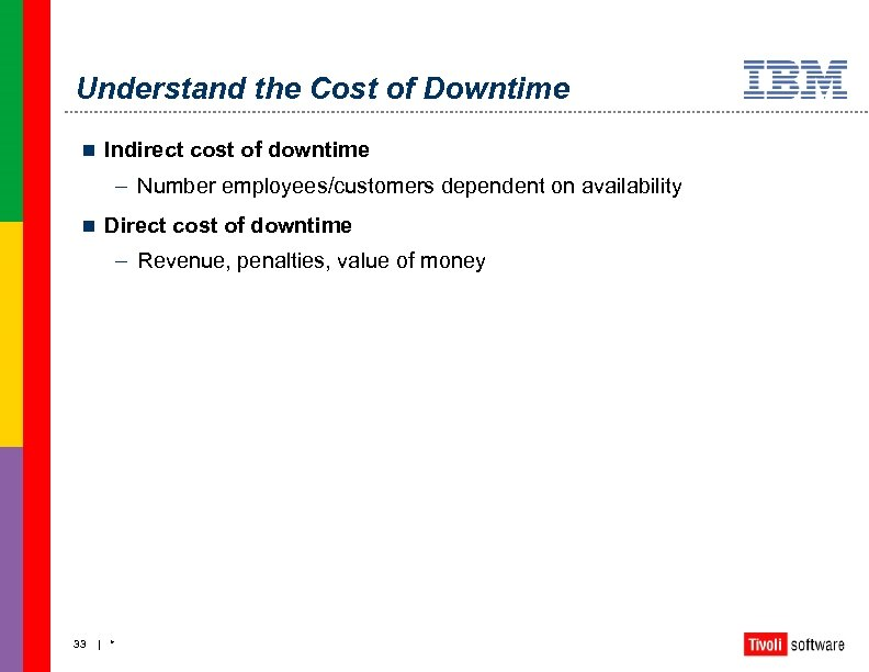 Understand the Cost of Downtime n Indirect cost of downtime – Number employees/customers dependent