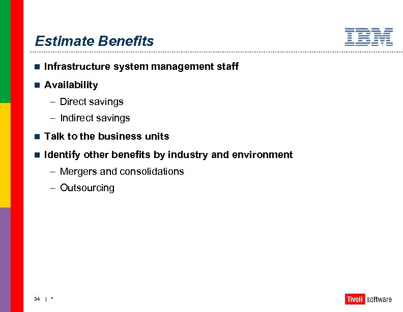 Estimate Benefits n Infrastructure system management staff n Availability – Direct savings – Indirect
