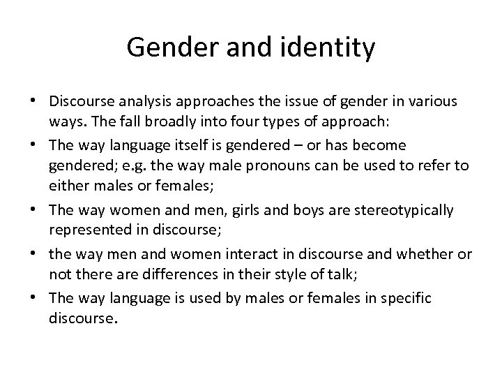 Gender and identity • Discourse analysis approaches the issue of gender in various ways.