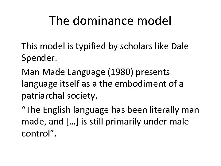 The dominance model This model is typified by scholars like Dale Spender. Man Made
