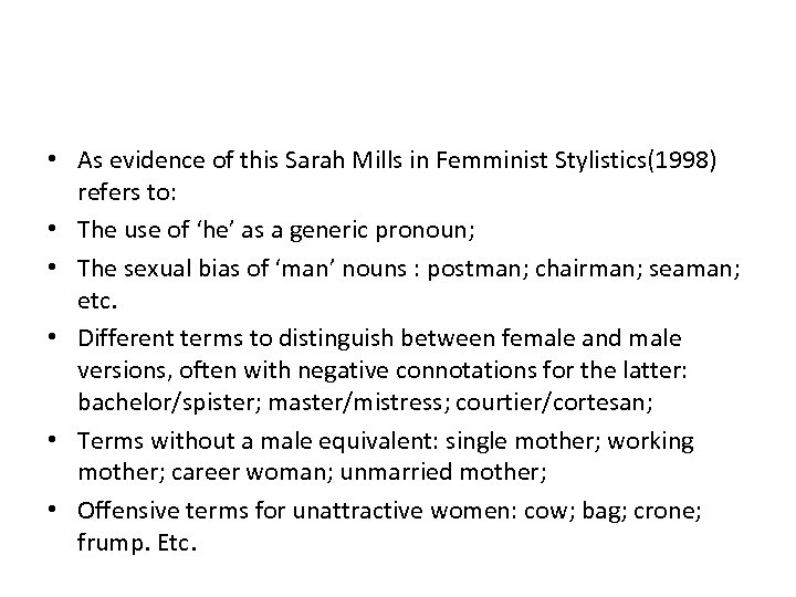 • As evidence of this Sarah Mills in Femminist Stylistics(1998) refers to: •