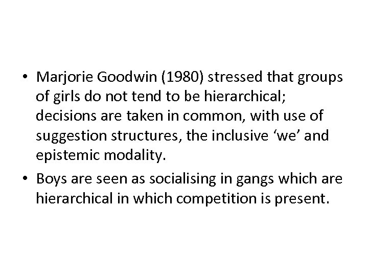 • Marjorie Goodwin (1980) stressed that groups of girls do not tend to