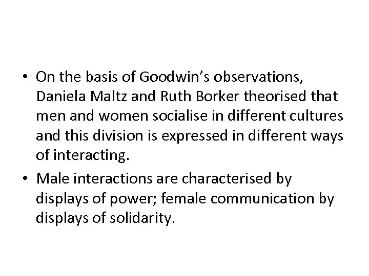 • On the basis of Goodwin's observations, Daniela Maltz and Ruth Borker theorised