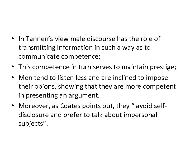 • In Tannen's view male discourse has the role of transmitting information in