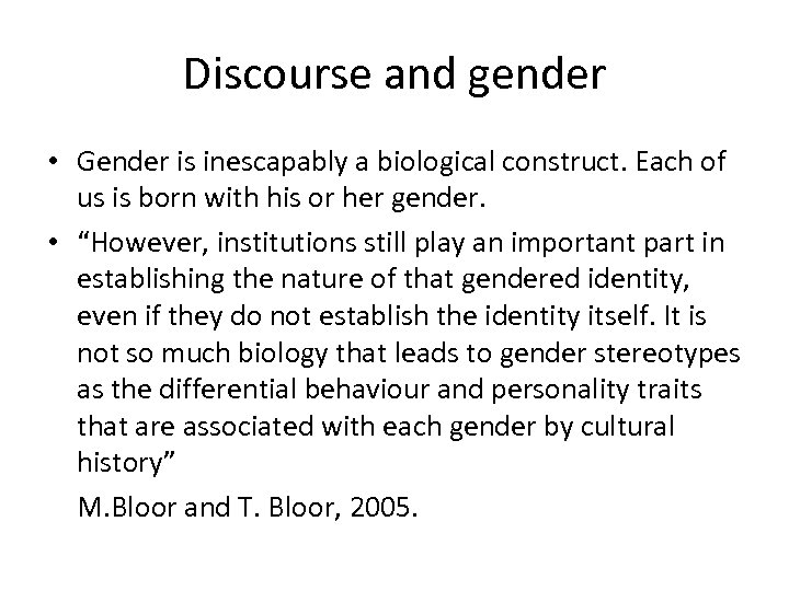 Discourse and gender • Gender is inescapably a biological construct. Each of us is