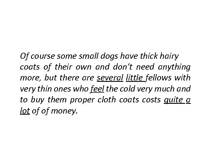 Of course some small dogs have thick hairy coats of their own and