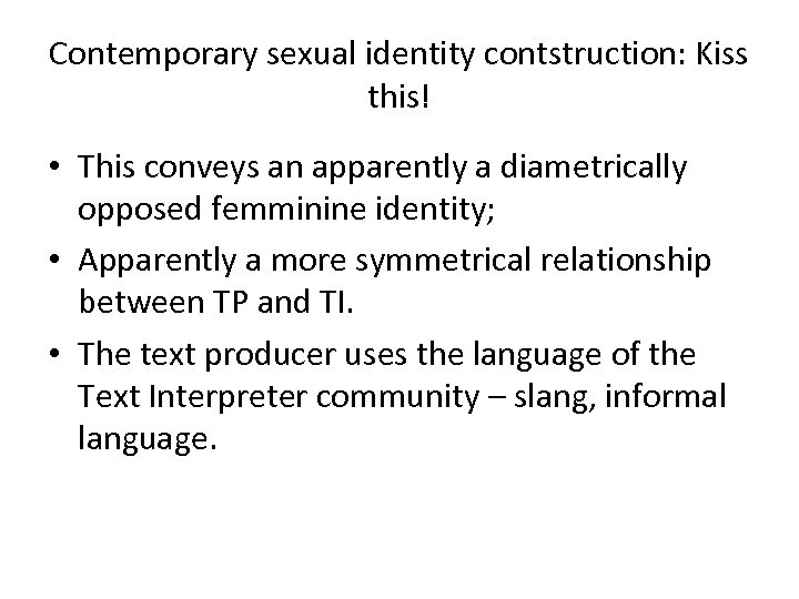 Contemporary sexual identity contstruction: Kiss this! • This conveys an apparently a diametrically opposed