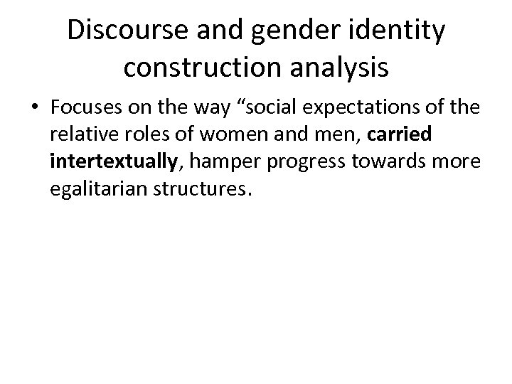 """Discourse and gender identity construction analysis • Focuses on the way """"social expectations of"""