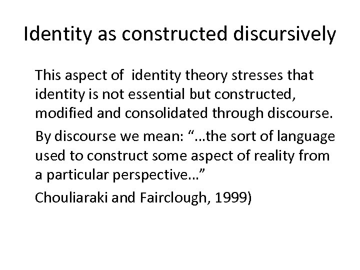 Identity as constructed discursively This aspect of identity theory stresses that identity is not