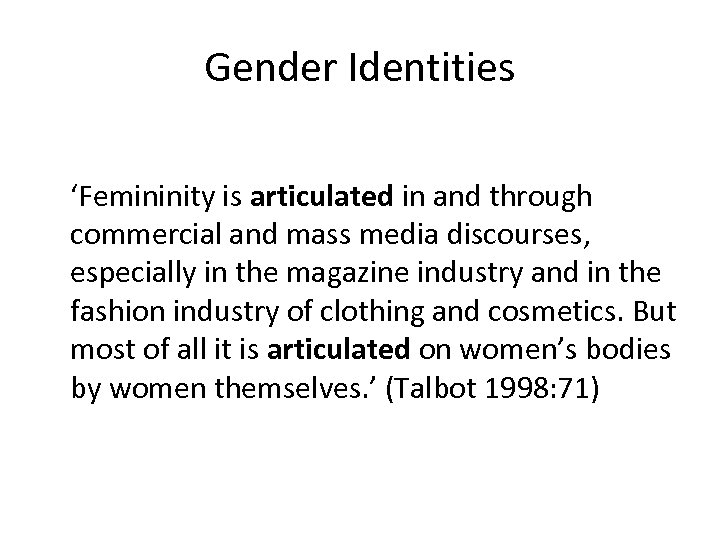 Gender Identities 'Femininity is articulated in and through commercial and mass media discourses, especially