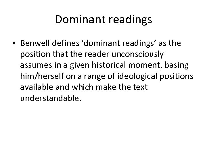 Dominant readings • Benwell defines 'dominant readings' as the position that the reader unconsciously