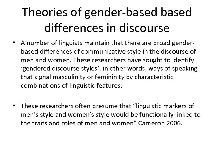 Theories of gender-based differences in discourse • A number of linguists maintain that there
