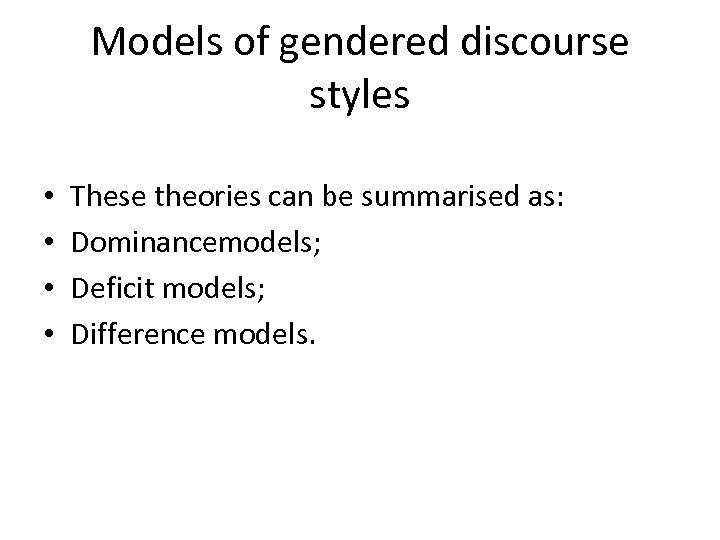 Models of gendered discourse styles • • These theories can be summarised as: Dominancemodels;
