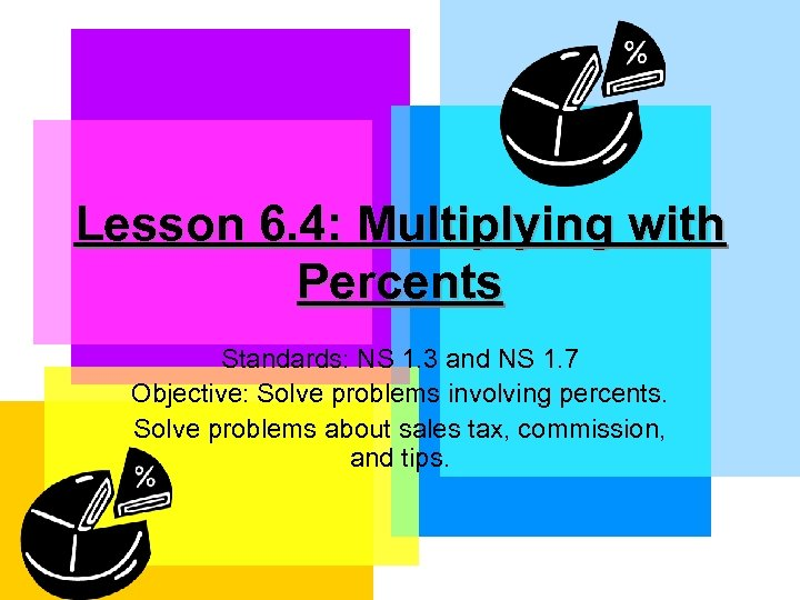Lesson 6. 4: Multiplying with Percents Standards: NS 1. 3 and NS 1. 7